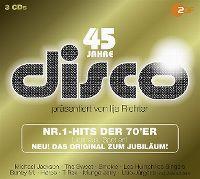 Cover  - 45 Jahre Disco - präsentiert von Ilja Richter - Nr. 1-Hits der 70'er