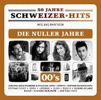 Cover  - 50 Jahre Schweizer Hits - Hits und Raritäten - Die Nuller Jahre 00's