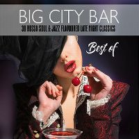 Cover  - Big City Bar - 38 Bossa Soul & Jazz Flavoured Late Night Classics - Best Of