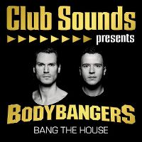 Cover  - Club Sounds presents Bodybangers - Bang The House