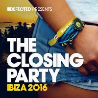 Cover  - Defected Presents The Closing Party Ibiza 2016