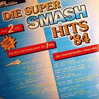 Cover  - Die Super Smash Hits '84 - mit den internationalen No. 1 Hits und den brandaktuellen Chart-Hits