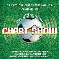 Cover  - Die ultimative Chart Show - Die erfolgreichsten Fussballhits aller Zeiten
