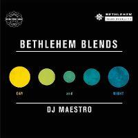 Cover  - DJ Maestro presents Bethlehem Blends: Day & Night