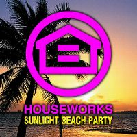 Cover  - Houseworks - Sunlight Beach Party