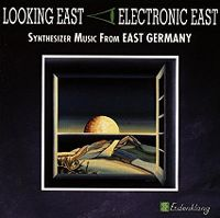 Cover  - Looking East - Electronic East - Synthesizer Music From East Germany