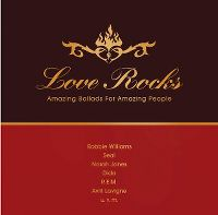 Cover  - Love Rocks - Amazing Ballads For Amazing People