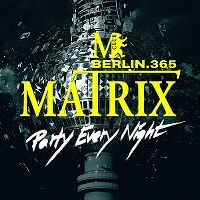 Cover  - Matrix Berlin.365 - Party Every Night