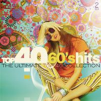 Cover  - Top 40 60's Hits - The Ultimate Top 40 Collection