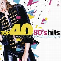 Cover  - Top 40 80's Hits - The Ultimate Top 40 Collection