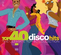 Cover  - Top 40 Disco Hits - The Ultimate Top 40 Collection