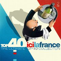 Cover  - Top 40 Ici la France - The Ultimate Top 40 Collection