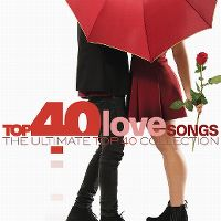 Cover  - Top 40 Love Songs - The Ultimate Top 40 Collection