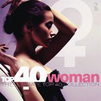 Cover  - Top 40 Woman - The Ultimate Top 40 Collection