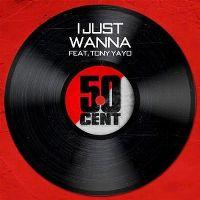 Cover 50 Cent feat. Tony Yayo - I Just Wanna