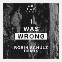 Cover A R I Z O N A - I Was Wrong (Robin Schulz Remix)