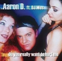 Cover Aaron D. feat. DJ Wes - Do You Really Want To Hurt Me