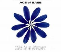 Cover Ace Of Base - Life Is A Flower