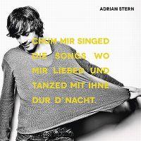 Cover Adrian Stern - Chum mir singed die Songs wo mir liebed und tanzed mit ihne dur d'Nacht.
