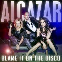 Cover Alcazar - Blame It On The Disco