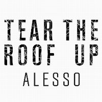 Cover Alesso - Tear The Roof Up