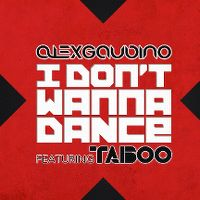 Cover Alex Gaudino feat. Taboo - I Don't Wanna Dance
