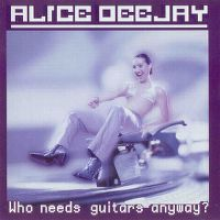 Cover Alice Deejay - Who Needs Guitars Anyway?