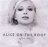 Lucky you - alice on the roof