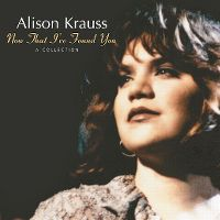 Cover Alison Krauss - Now That I've Found You - A Collection