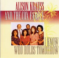 Cover Alison Krauss & The Cox Family - I Know Who Holds Tomorrow