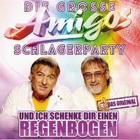 Cover Amigos - Die grosse Amigos Schlagerparty - Und ich schenke Dir einen Regenbogen