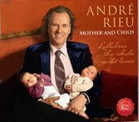 Cover André Rieu - Mother & Child - Lullabies The Whole World Loves