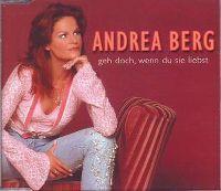 Cover Andrea Berg - Geh doch, wenn du sie liebst
