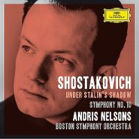 Cover Andris Nelsons / Boston Symphony Orchestra - Shostakovich: Under Stalin's Shadow - Symphony No. 10