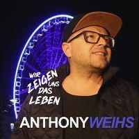 Cover Anthony Weihs - Wir zeigen uns das Leben