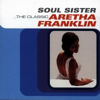 Cover Aretha Franklin - Soul Sister - The Classic Aretha Franklin