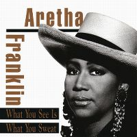 Cover Aretha Franklin - What You See Is What You Sweat