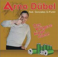 Cover Arno Dübel feat. Gonzales G-Punkt - Der Klügere kippt nach!
