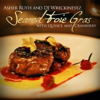 Cover Asher Roth and DJ Wreckineyez - Seared Foie Gras With Quince And Cranberry