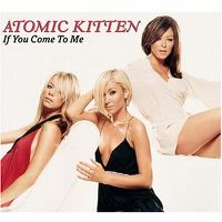 Cover Atomic Kitten - If You Come To Me