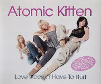 Cover Atomic Kitten - Love Doesn't Have To Hurt