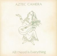 Cover Aztec Camera - All I Need Is Everything
