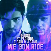Cover B-Goss feat. Flo Rida, T-Pain & J Rand - We Gon Ride