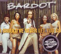 Cover Bardot - I Should've Never Let You Go