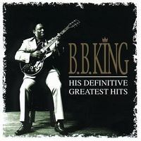Cover B.B. King - His Definitive Greatest Hits