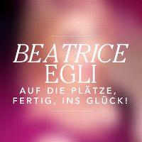 Cover Beatrice Egli - Auf die Plätze, fertig, ins Glück!