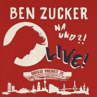 Cover Ben Zucker - Na und?! Live! Grosse Freiheit 36