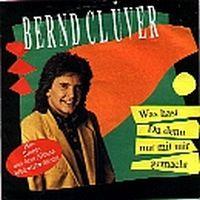 Cover Bernd Clüver - Was hast du denn nur mit mir gemacht