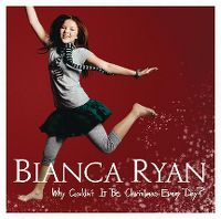Cover Bianca Ryan - Why Couldn't It Be Christmas Every Day?