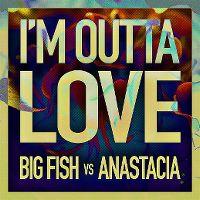 Cover Big Fish vs. Anastacia - I'm Outta Love